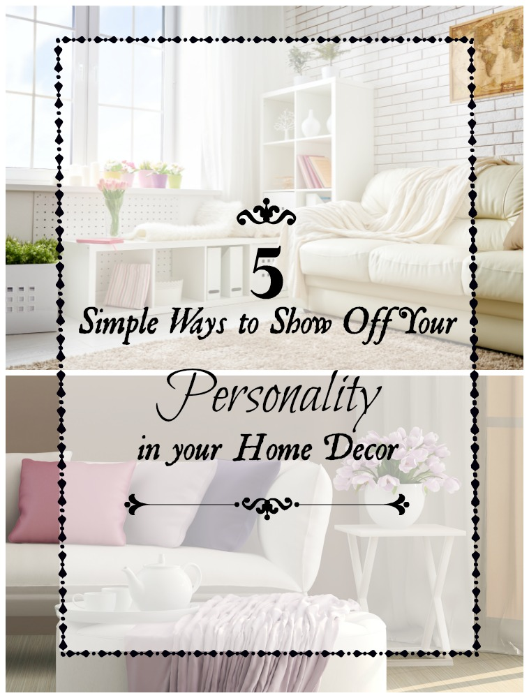 How To Decorate Your Home With Personality: 5 Simple Ways To Show Off Your Personality In Your Home Decor